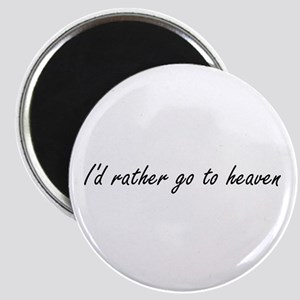 I'd Rather Go To Heaven Magnet