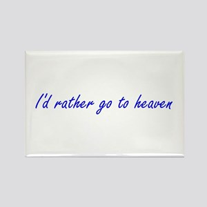 I'd Rather Go To Heaven (blue) Rectangle Magnet (1