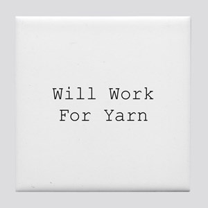 Will Work For Yarn Tile Coaster
