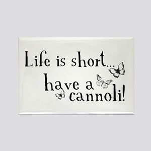 Life is short... have a cannoli! Rectangle Magnet