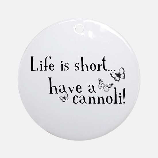 Life is short... have a cannoli! Ornament (Round)