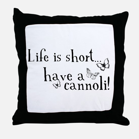 Life is short... have a cannoli! Throw Pillow