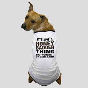 Honey Badger Thing Dog T-Shirt