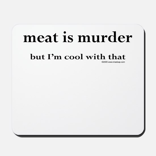 Meat is murder, but... Mousepad