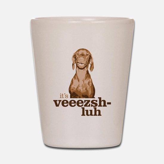 Say Vizsla Shot Glass