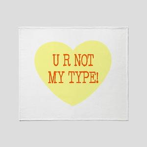 UR NOT MY TYPE! Throw Blanket