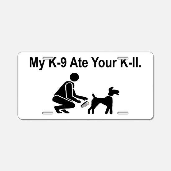 My K-9 Ate Ur K-II Sign (blac Aluminum License Pla