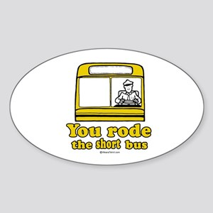 You rode the short bus - Oval Sticker