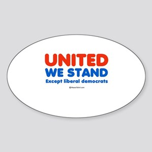 United we stand, except liberals - Oval Sticker