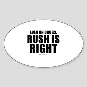 Even on drugs, Rush is right - Oval Sticker