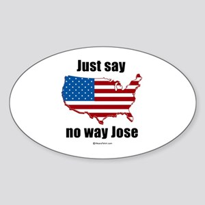Just say no way Jose - Oval Sticker