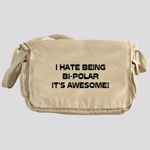 I Hate Being Bi-Polar It's Awesome! Messenger Bag