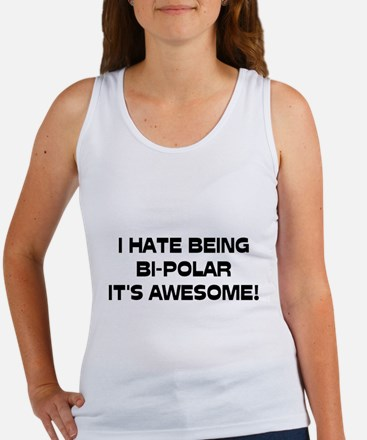 I Hate Being Bi-Polar It's Awesome! Women's Tank T