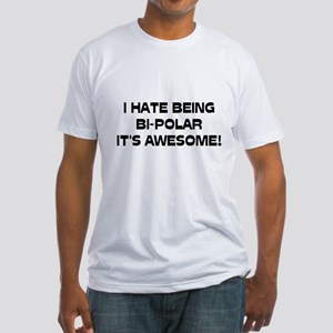 I Hate Being Bi-Polar It's Awesome! Fitted T-Shirt