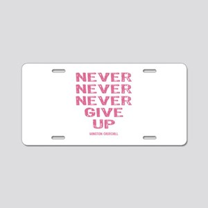 Breast Cancer Never Give Up Aluminum License Plate