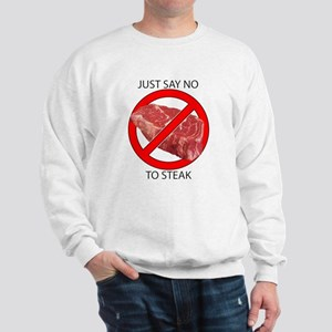Just Say No to Steak Sweatshirt
