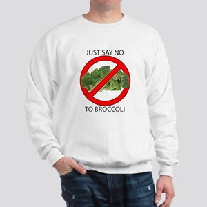 Just Say No to Broccoli Sweatshirt