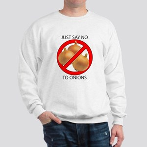 Just Say No to Onions Sweatshirt