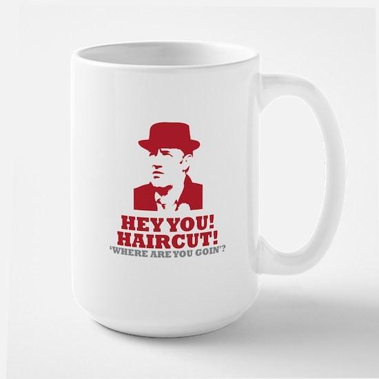 HEY YOU! HAIRCUT! Large Mug