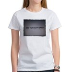 Women's T-Shirt DID YOU SAY BAH?