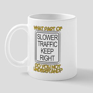SLOWER TRAFFIC KEEP RIGHT! Mug