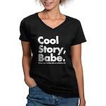 Cool Story Babe Women's V-Neck Dark T-Shirt