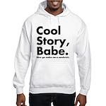 Cool Story Babe Hooded Sweatshirt