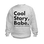 Cool Story Babe Kids Sweatshirt