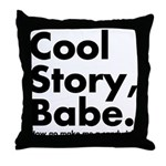 Cool Story Babe Throw Pillow