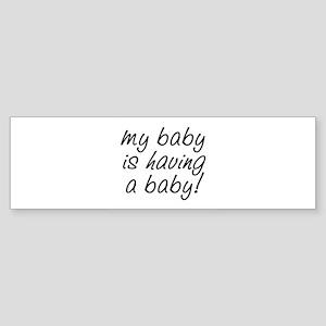 My baby is having a baby! Sticker (Bumper)
