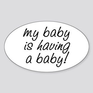 My baby is having a baby! Sticker (Oval)