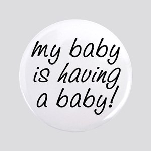 """My baby is having a baby! 3.5"""" Button"""