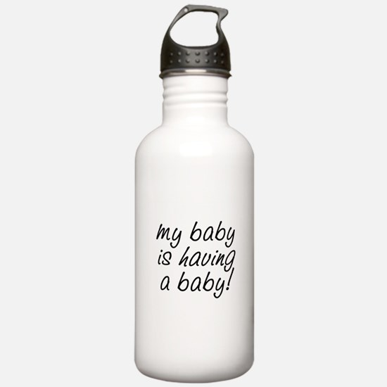 My baby is having a baby! Water Bottle