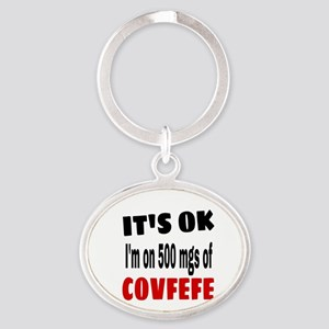 IT'S OK I'm on 500 mgs of COVFEFE Keychains