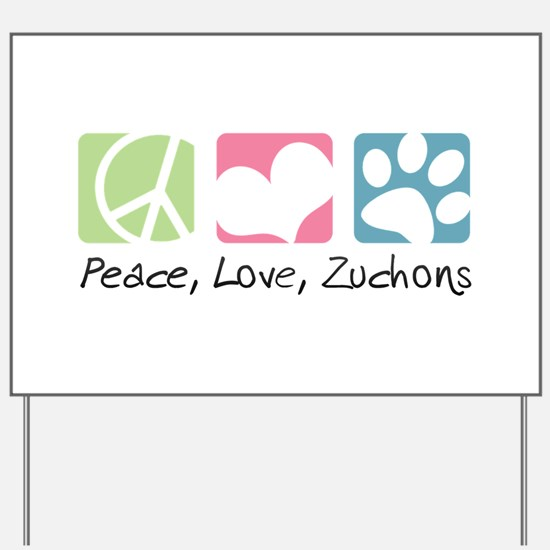 Peace, Love, Zuchons Yard Sign
