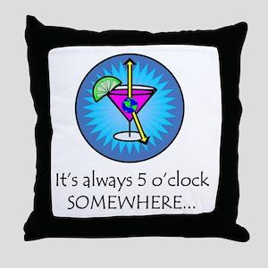 Always 5 O'Clock Somewhere Throw Pillow