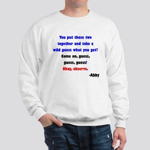 Come On, guess! - Abby Sweatshirt