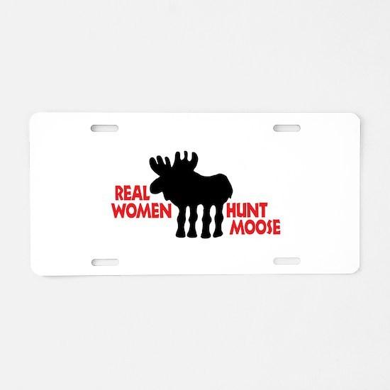 Real Women Hunt Moose Aluminum License Plate