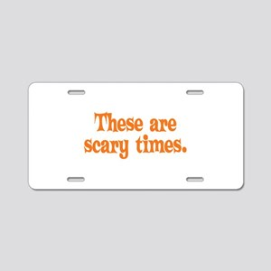 These are scary times. Aluminum License Plate
