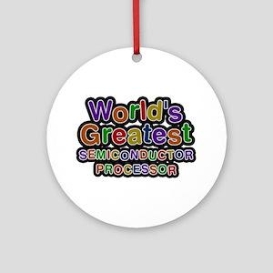 World's Greatest SEMICONDUCTOR PROCESSOR Round Orn