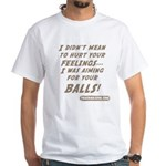 I didn't mean to hurt... White T-Shirt