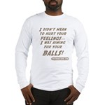 I didn't mean to hurt... Long Sleeve T-Shirt