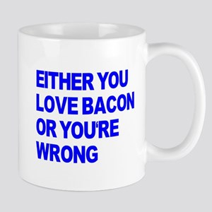 Either you love bacon or you' Mug