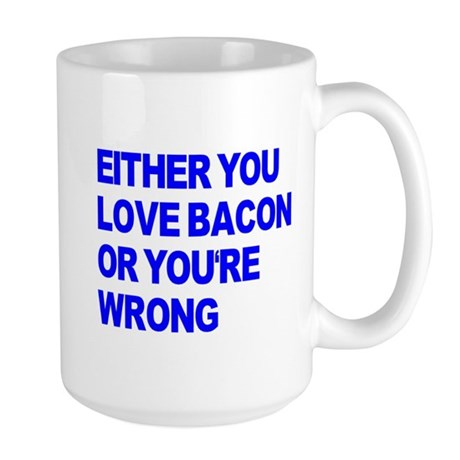 Either you love bacon or you' Large Mug
