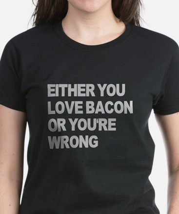 Either you love bacon or you' Women's Dark T-Shirt