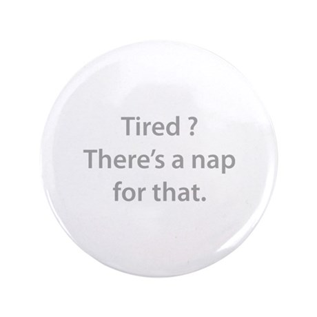 """Tired ? Nap 3.5"""" Button (100 pack)"""