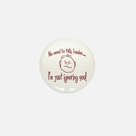 Ignoring you! Mini Button