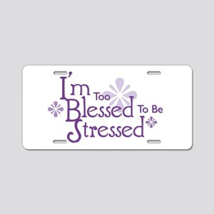 I'm Too Blessed To Be Stresse Aluminum License Pla