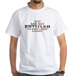 YOU ARE NOT ENTITLED White T-Shirt