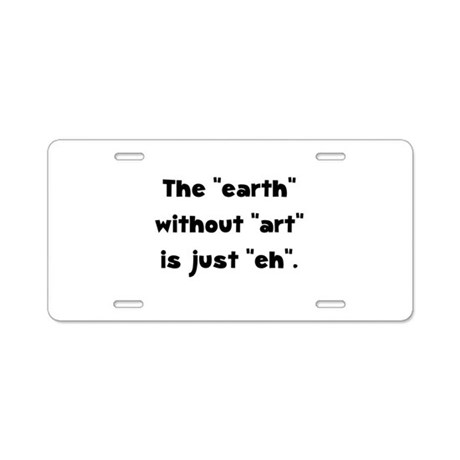 Earth Without Art Aluminum License Plate